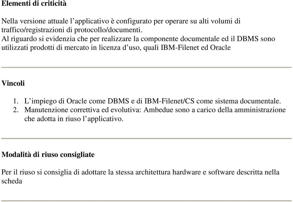 Vincoli 1. L impiego di Oracle come DBMS e di IBM-Filenet/CS come sistema documentale. 2.