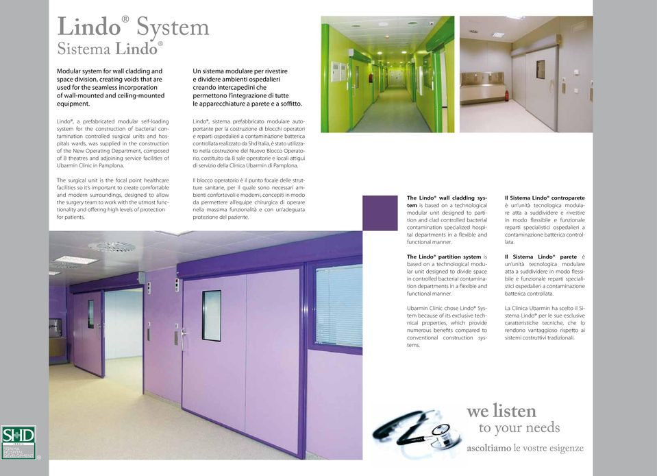 Lindo, a prefabricated modular self-loading system for the construction of bacterial contamination controlled surgical units and hospitals wards, was supplied in the construction of the New Operating
