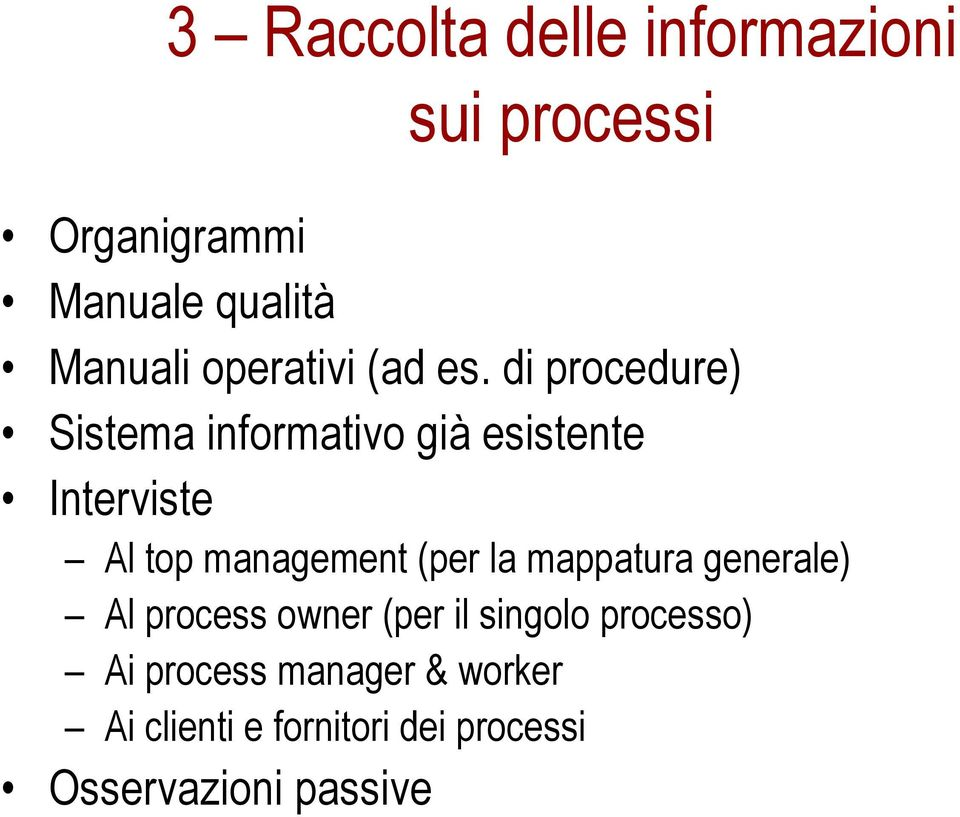 di procedure) Sistema informativo già esistente Interviste Al top management (per