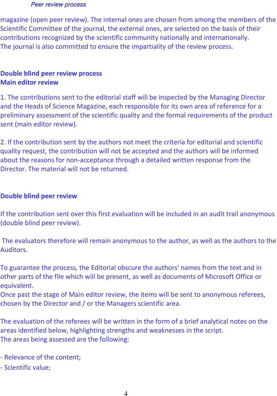 community nationally and internationally. The journal is also committed to ensure the impartiality of the review process. Double blind peer review process Main editor review 1.