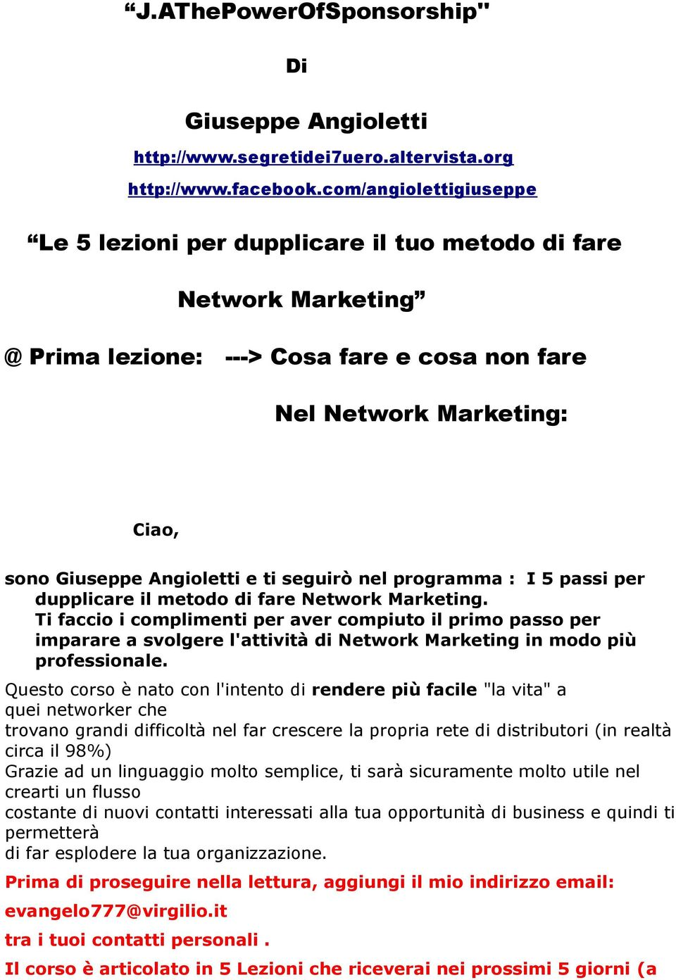 seguirò nel programma : I 5 passi per dupplicare il metodo di fare Network Marketing.