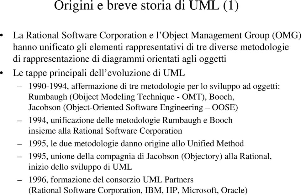Jacobson (Object-Oriented Software Engineering OOSE) 1994, unificazione delle metodologie Rumbaugh e Booch insieme alla Rational Software Corporation 1995, le due metodologie danno origine allo