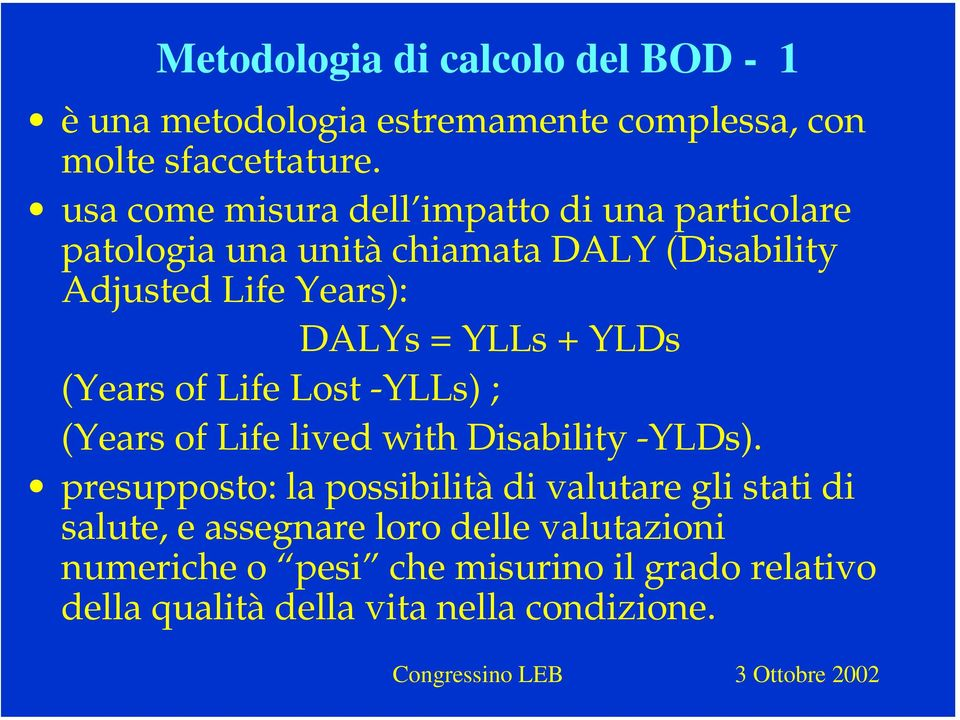 YLLs + YLDs (Years of Life Lost -YLLs) ; (Years of Life lived with Disability -YLDs).