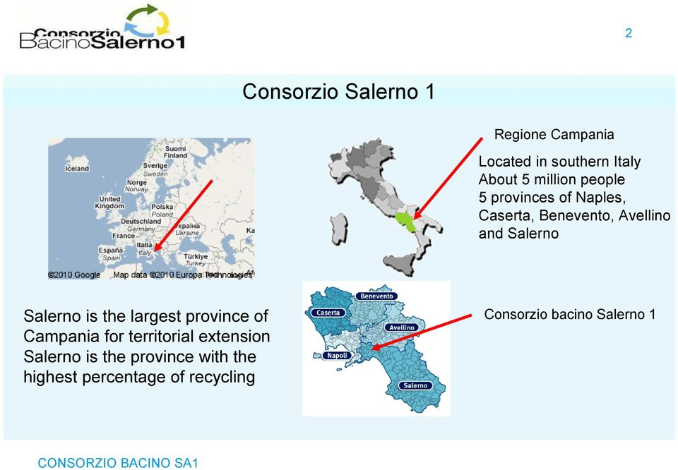 Salerno is the largest province of Campania for territorial extension Salerno
