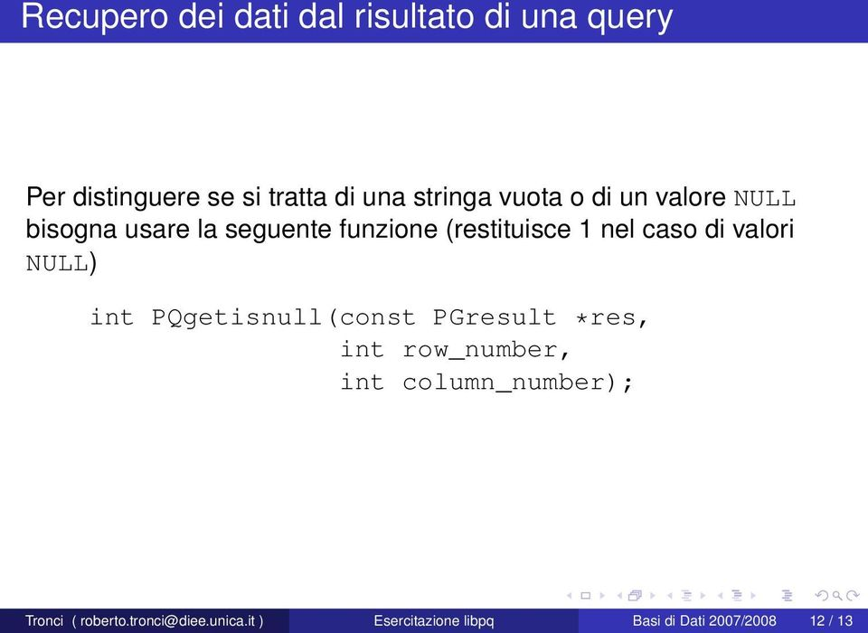 valori NULL) int PQgetisnull(const PGresult *res, int row_number, int column_number);