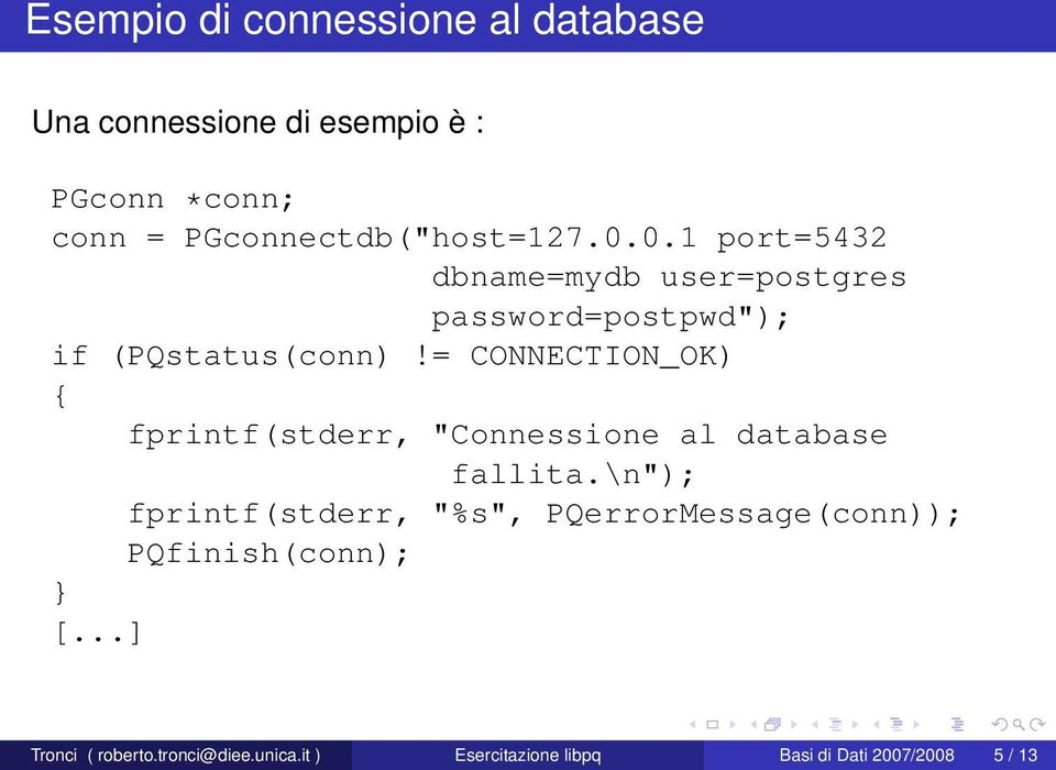 "= CONNECTION_OK) { fprintf(stderr, ""Connessione al database fallita."