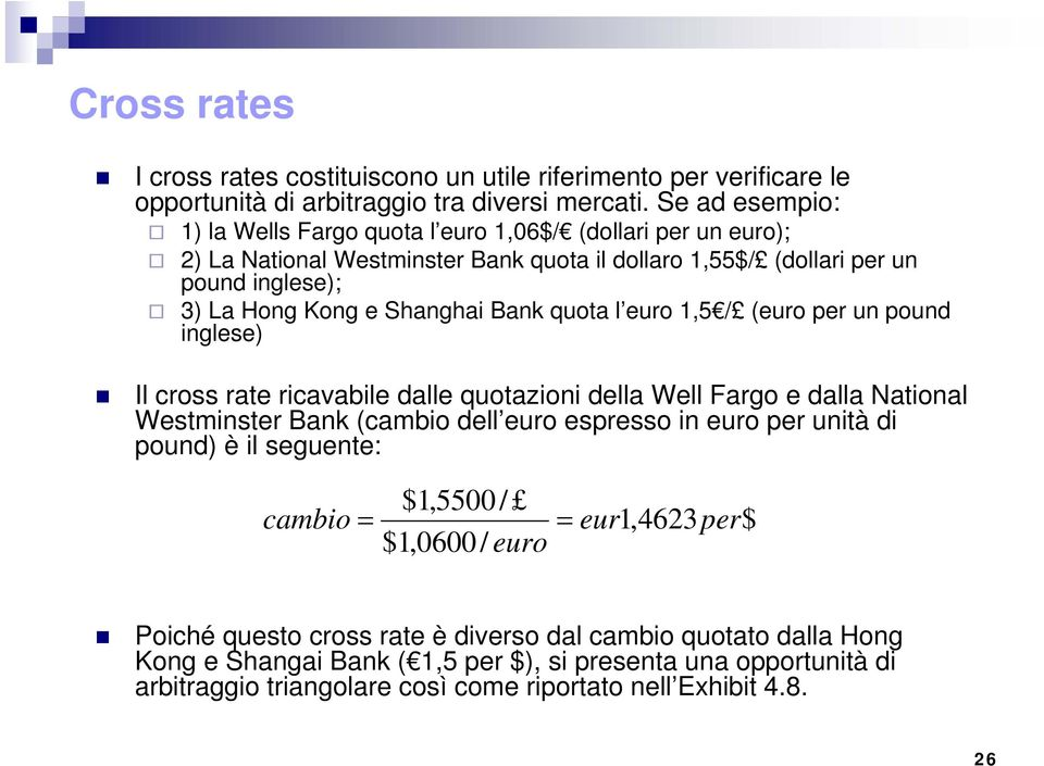 Bank quota l euro 1,5 / (euro per un pound inglese) Il cross rate ricavabile dalle quotazioni della Well Fargo e dalla National Westminster Bank (cambio dell euro espresso in euro per unità di