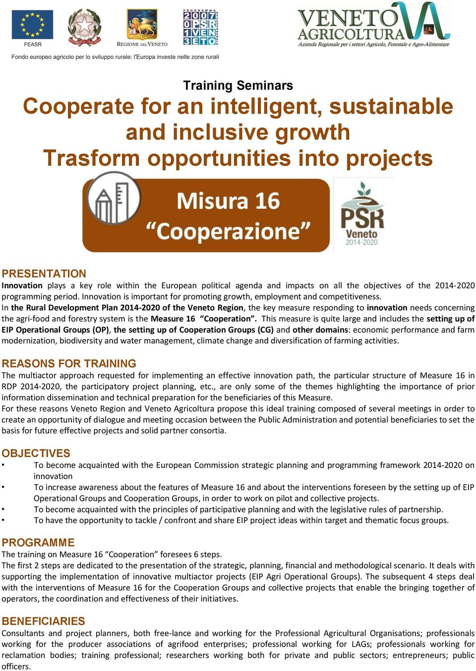 In the Rural Development Plan 2014-2020 of the Veneto Region, the key measure responding to innovation needs concerning the agri-food and forestry system is the Measure 16 Cooperation.