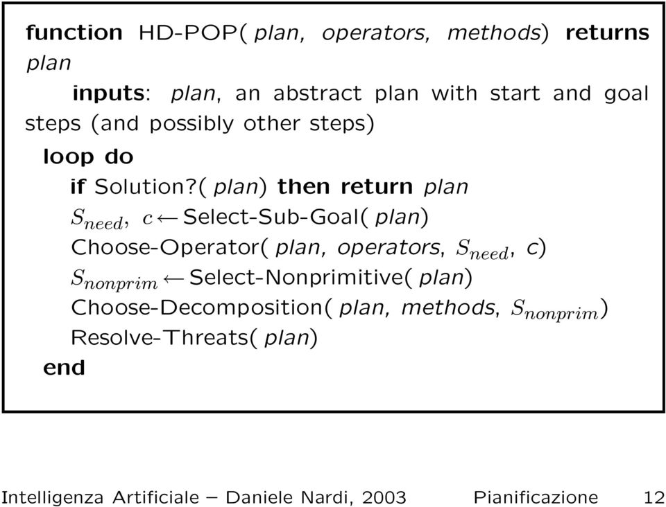 ( plan) then return plan S need, c Select-Sub-Goal( plan) Choose-Operator( plan, operators, S need, c) S