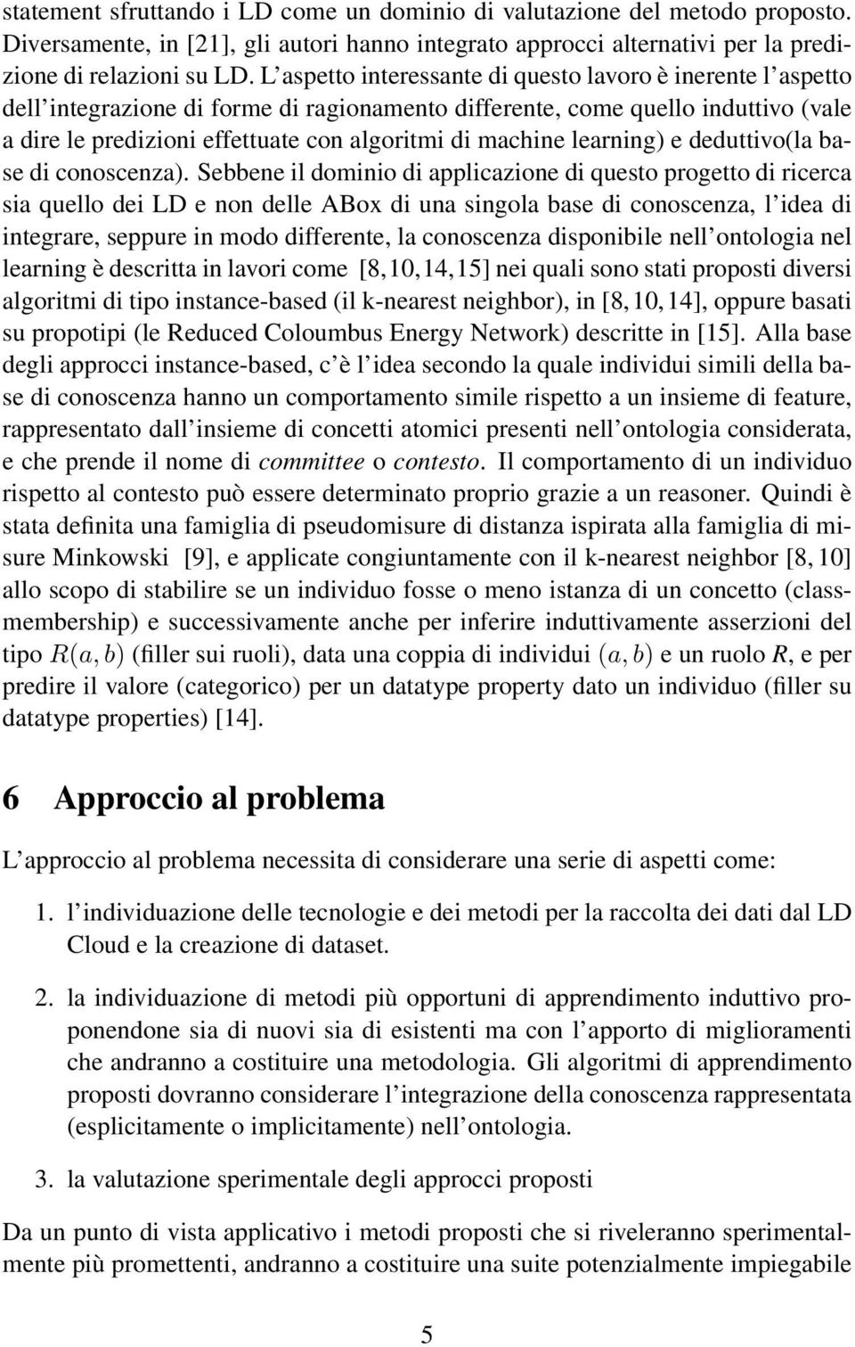 machine learning) e deduttivo(la base di conoscenza).