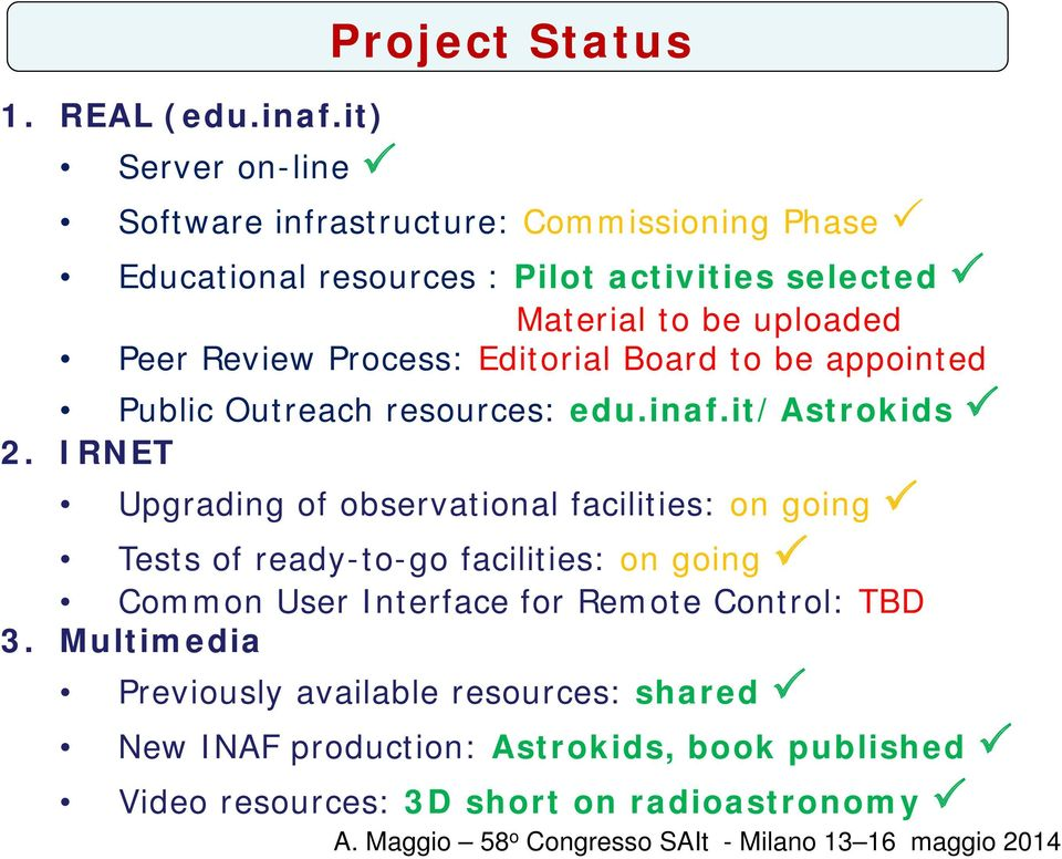 Peer Review Process: Editorial Board to be appointed Public Outreach resources: edu.inaf.it/astrokids 2.