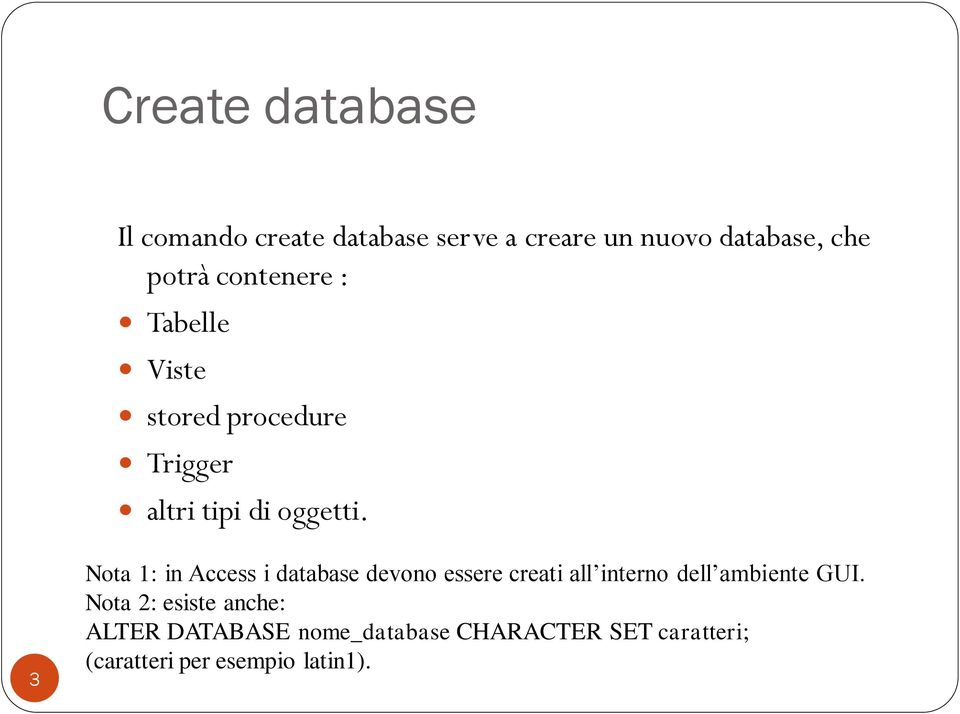 3 Nota 1: in Access i database devono essere creati all interno dell ambiente GUI.