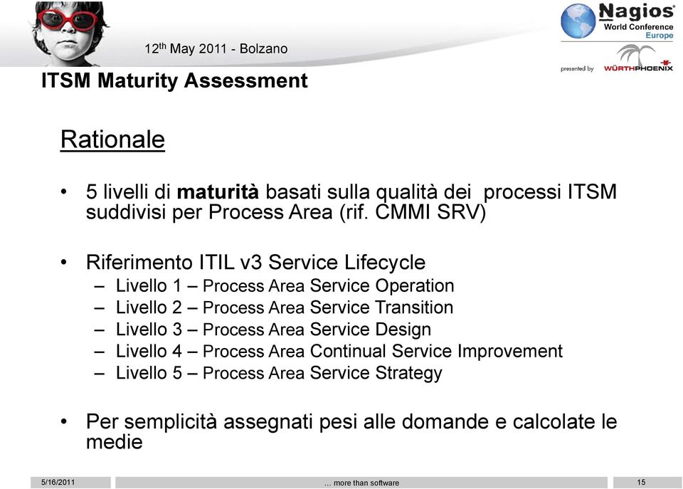 CMMI SRV) Riferimento ITIL v3 Service Lifecycle Livello 1 Process Area Service Operation Livello 2 Process Area