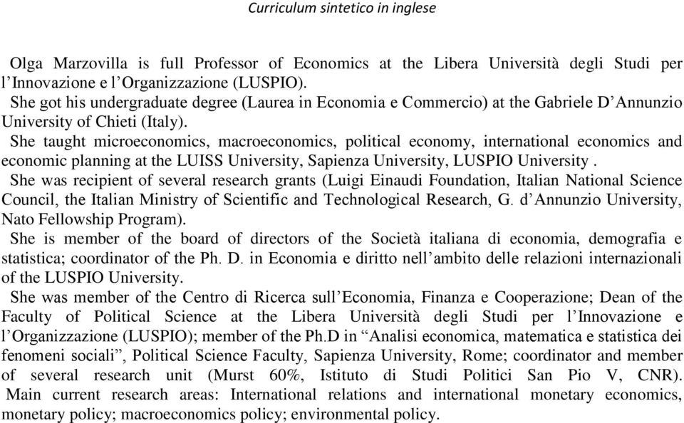 She taught microeconomics, macroeconomics, political economy, international economics and economic planning at the LUISS University, Sapienza University, LUSPIO University.