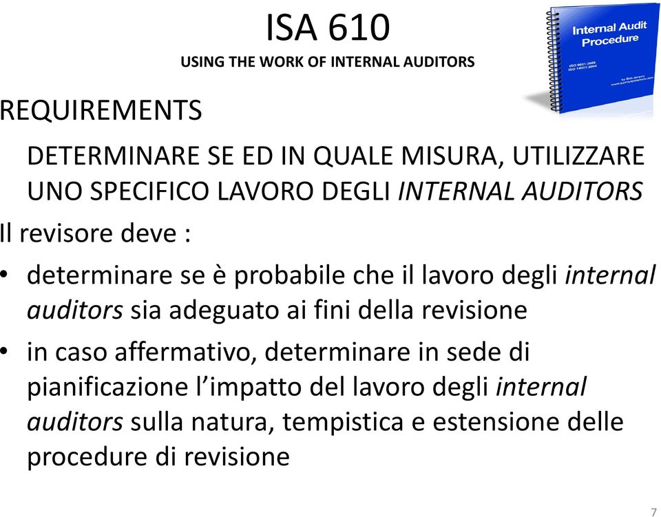 internal auditors sia adeguato ai fini della revisione in caso affermativo, determinare in sede di