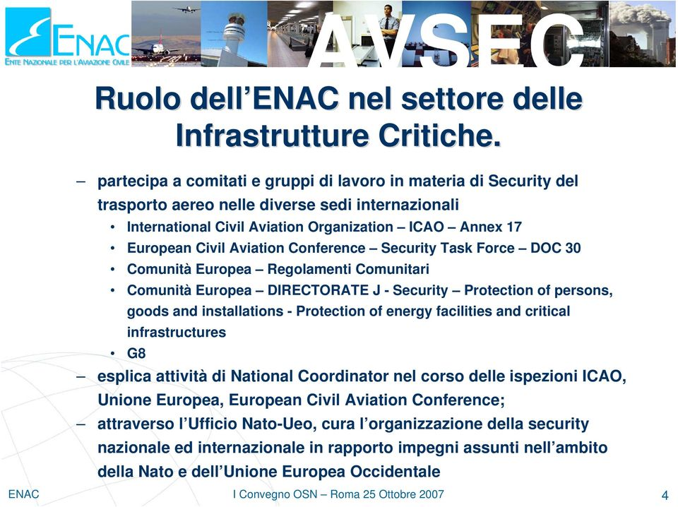 Conference Security Task Force DOC 30 Comunità Europea Regolamenti Comunitari Comunità Europea DIRECTORATE J - Security Protection of persons, goods and installations - Protection of energy