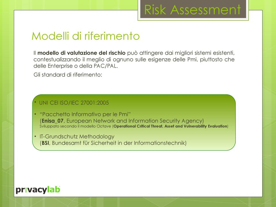 Gli standard di riferimento: UNI CEI ISO/IEC 27001:2005 Pacchetto Informativo per le Pmi (Enisa_07, European Network and Information Security