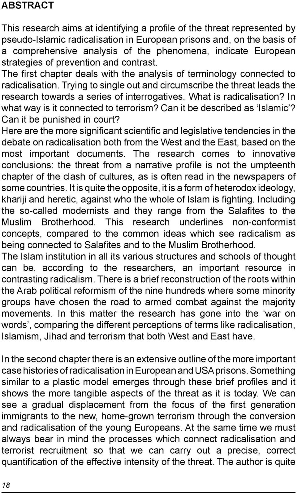 Trying to single out and circumscribe the threat leads the research towards a series of interrogatives. What is radicalisation? In what way is it connected to terrorism?