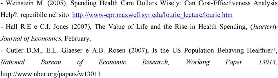 Jones (2007), The Value of Life and the Rise in Health Spending, Quarterly Journal of Economics, February. - Cutler D.M.