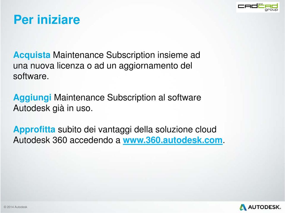 Aggiungi Maintenance Subscription al software Autodesk già in uso.