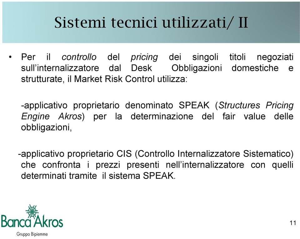 (Structures Pricing Engine Akros) per la determinazione del fair value delle obbligazioni, -applicativo proprietario CIS