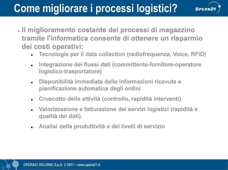 data collection (radiofrequenza, Voice, RFID) Integrazione dei flussi dati (committente-fornitore-operatore logistico-trasportatore) Disponibilità