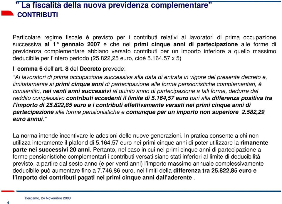 822,25 euro, cioé 5.164,57 x 5) Il comma 6 dell art.