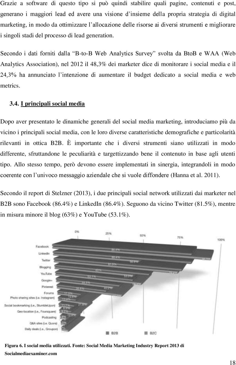 Secondo i dati forniti dalla B-to-B Web Analytics Survey svolta da BtoB e WAA (Web Analytics Association), nel 2012 il 48,3% dei marketer dice di monitorare i social media e il 24,3% ha annunciato l