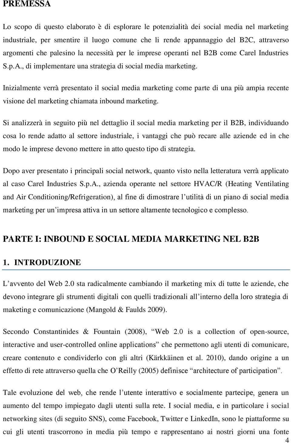 Inizialmente verrà presentato il social media marketing come parte di una più ampia recente visione del marketing chiamata inbound marketing.