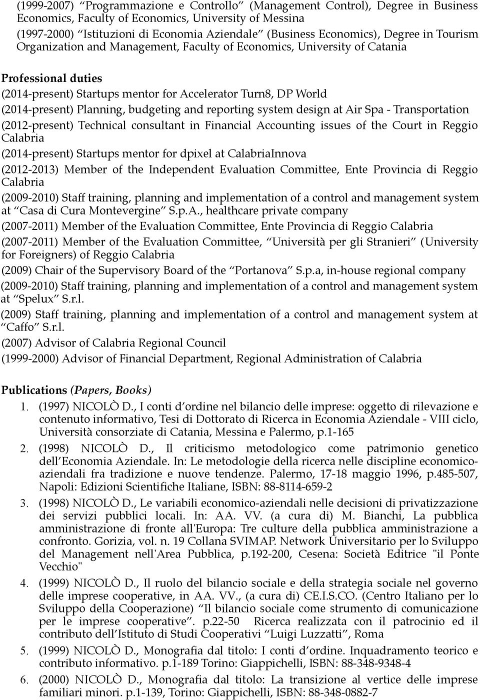 (2014-present) Planning, budgeting and reporting system design at Air Spa - Transportation (2012-present) Technical consultant in Financial Accounting issues of the Court in Reggio Calabria