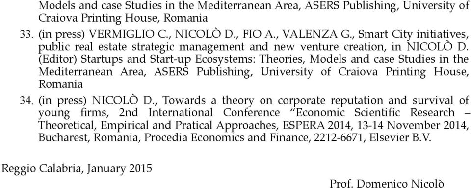 (Editor) Startups and Start-up Ecosystems: Theories, Models and case Studies in the Mediterranean Area, ASERS Publishing, University of Craiova Printing House, Romania 34. (in press) NICOLÒ D.