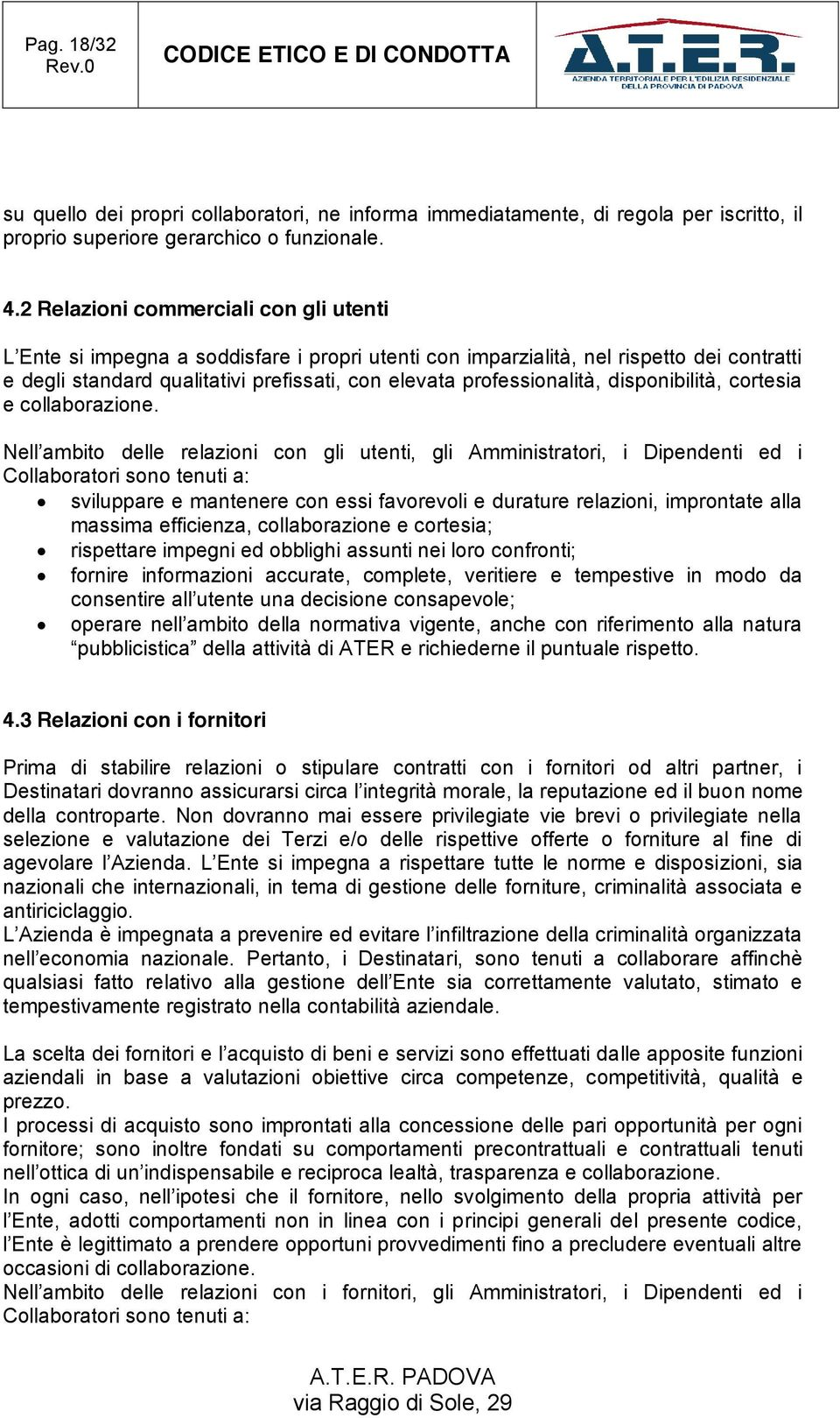professionalità, disponibilità, cortesia e collaborazione.