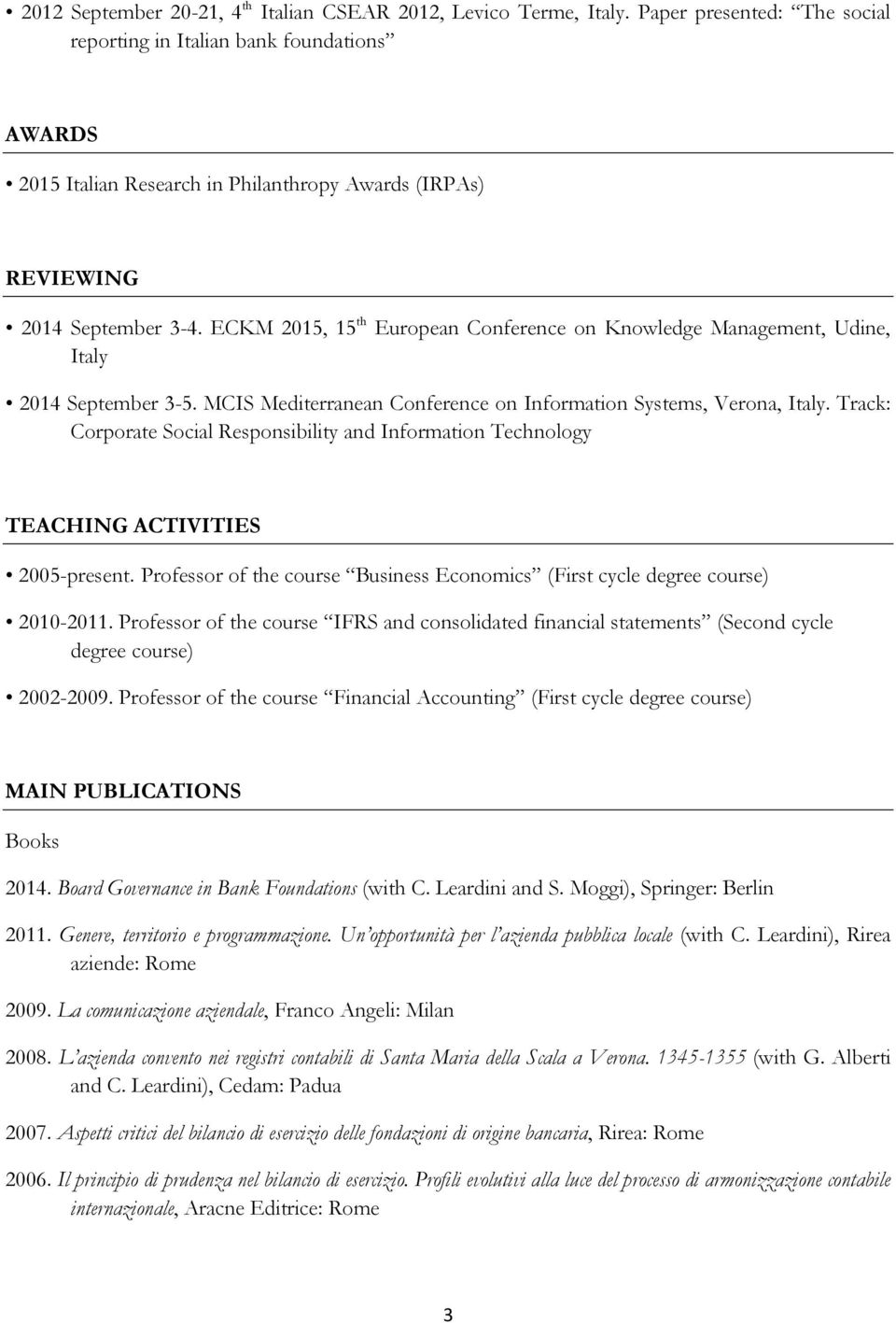 ECKM 2015, 15 th European Conference on Knowledge Management, Udine, Italy 2014 September 3-5. MCIS Mediterranean Conference on Information Systems, Verona, Italy.