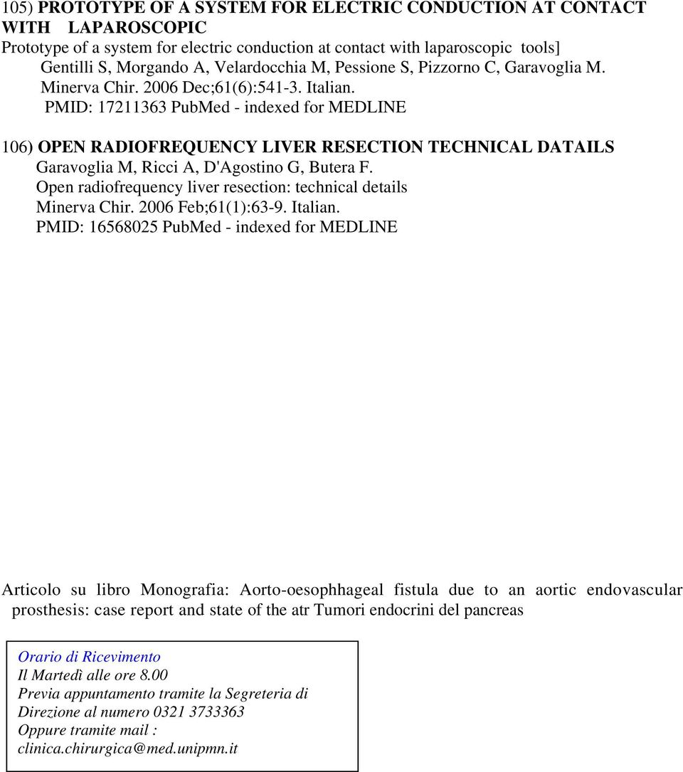 PMID: 17211363 PubMed - indexed for MEDLINE 106) OPEN RADIOFREQUENCY LIVER RESECTION TECHNICAL DATAILS Garavoglia M, Ricci A, D'Agostino G, Butera F.