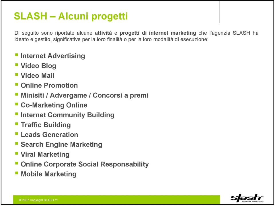 Blog Video Mail Online Promotion Minisiti / Advergame / Concorsi a premi Co-Marketing Online Internet Community Building