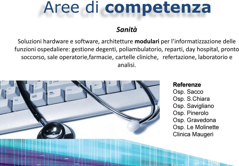 soccorso, sale operatorie,farmacie, cartelle cliniche, refertazione, laboratorio e analisi.