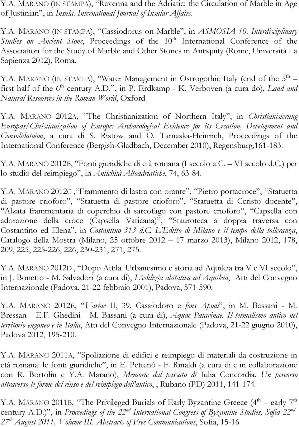 2012), Roma. Y.A. MARANO (IN STAMPA), Water Management in Ostrogothic Italy (end of the 5 th first half of the 6 th century A.D., in P. Erdkamp - K.