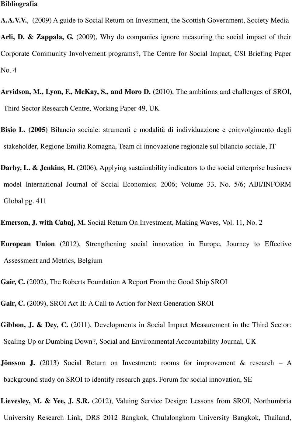 , and Moro D. (2010), The ambitions and challenges of SROI, Third Sector Research Centre, Working Paper 49, UK Bisio L.
