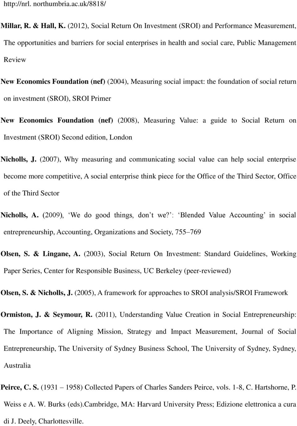 Foundation (nef) (2004), Measuring social impact: the foundation of social return on investment (SROI), SROI Primer New Economics Foundation (nef) (2008), Measuring Value: a guide to Social Return on