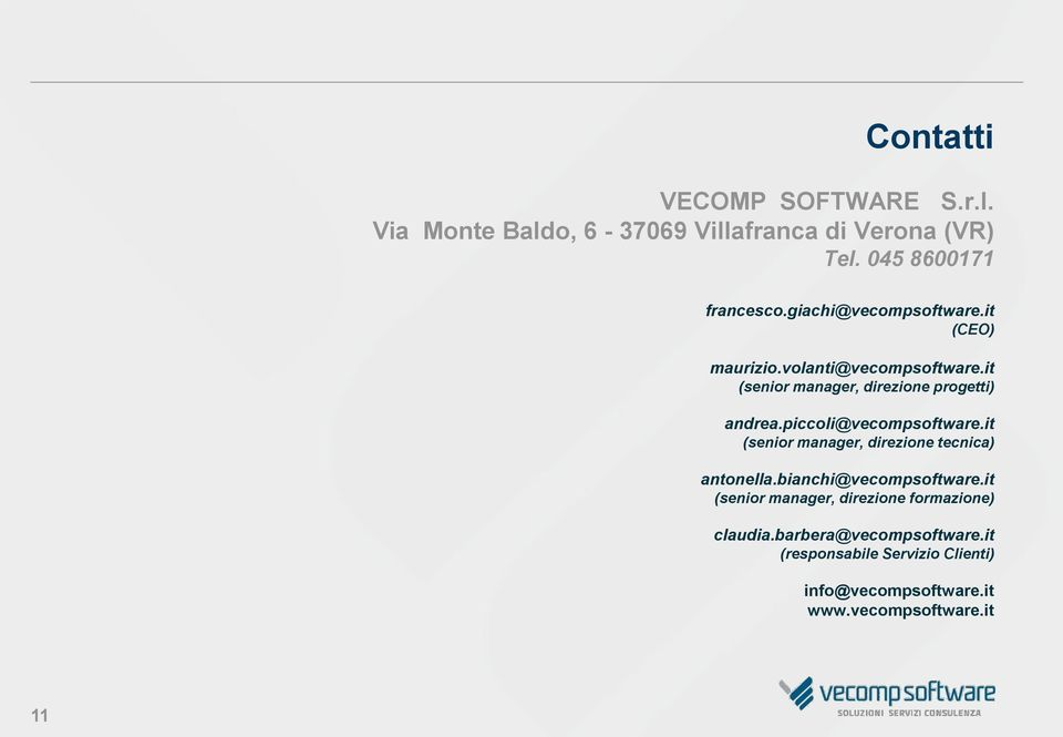 piccoli@vecompsoftware.it (senior manager, direzione tecnica) antonella.bianchi@vecompsoftware.