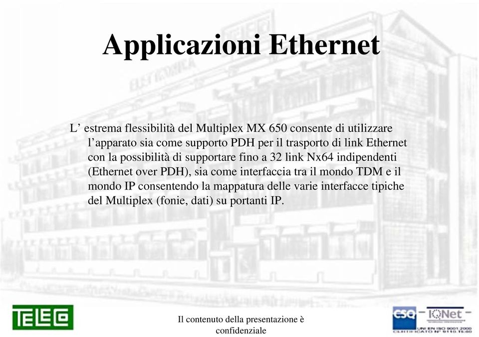 link Nx64 indipendenti (Ethernet over PDH), sia come interfaccia tra il mondo TDM e il mondo IP