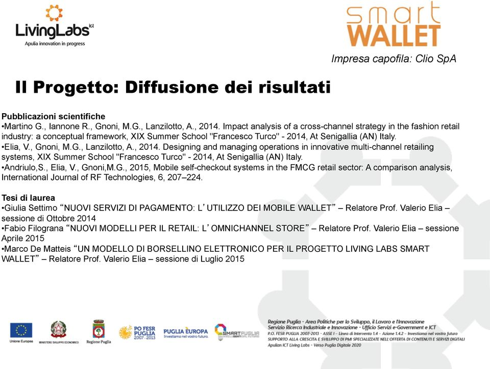 ", 2014. Designing and managing operations in innovative multi-channel retailing systems, XIX Summer School ""Francesco Turco"" - 2014, At Senigallia (AN) Italy. Andriulo,S., Elia, V., Gn"