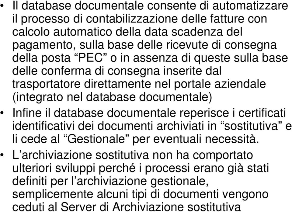 Infine il database documentale reperisce i certificati identificativi dei documenti archiviati in sostitutiva e li cede al Gestionale per eventuali necessità.