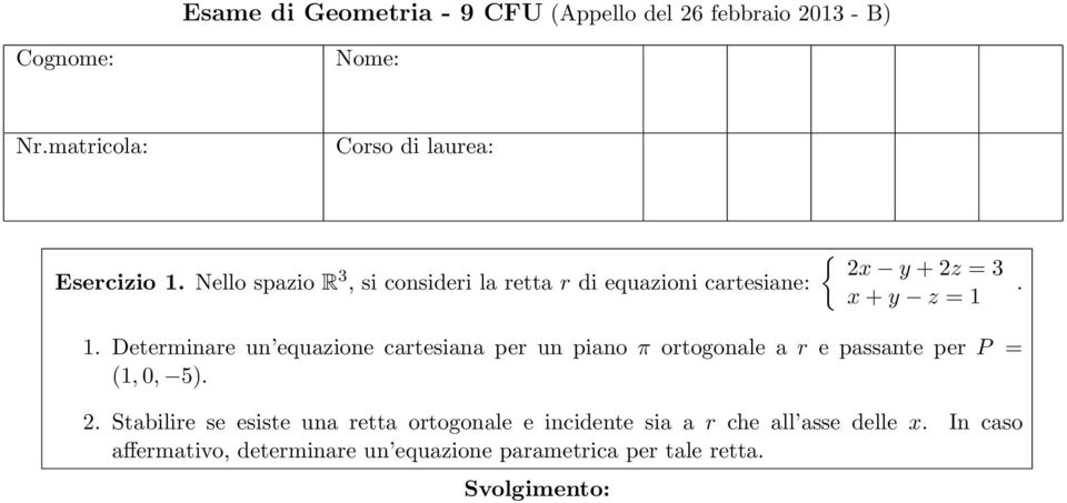 . Determinare un equazione cartesiana per un piano π ortogonale a r e passante per P = (,, 5). 2.