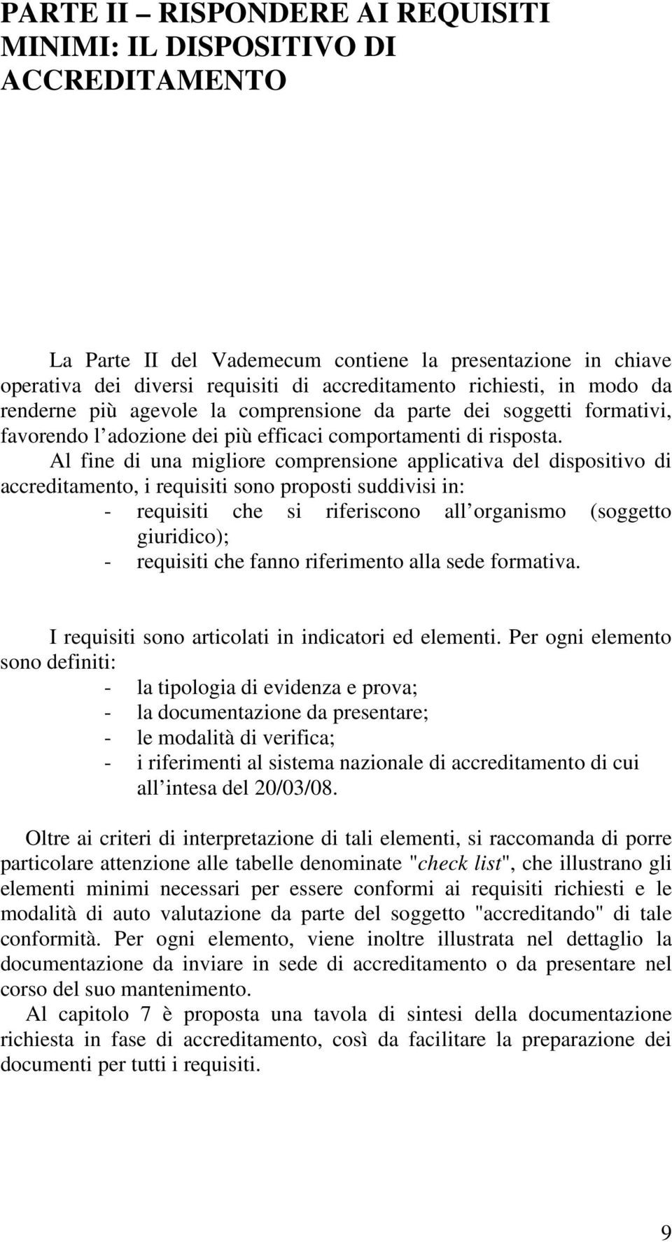 Al fine di una miglire cmprensine applicativa del dispsitiv di accreditament, i requisiti sn prpsti suddivisi in: - requisiti che si riferiscn all rganism (sggett giuridic); - requisiti che fann