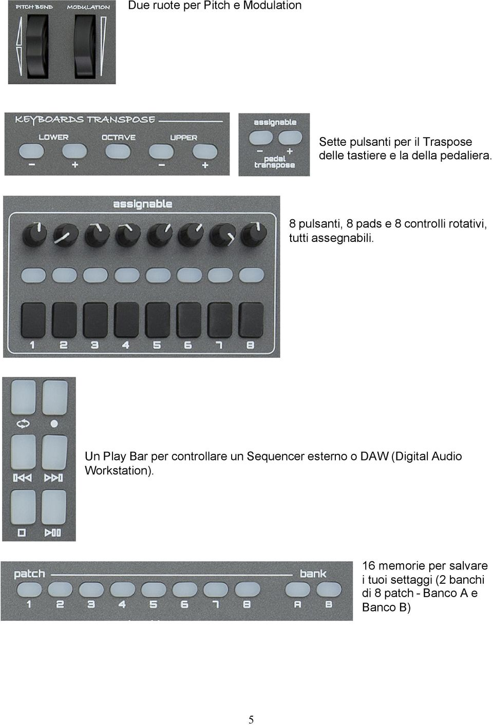 Un Play Bar per controllare un Sequencer esterno o DAW (Digital Audio Workstation).