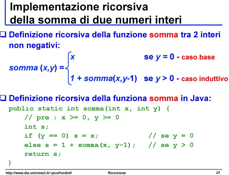 della funziona somma in Java: public static int somma(int x, int y) { // pre : x >= 0, y >= 0 int s; if (y == 0) s =