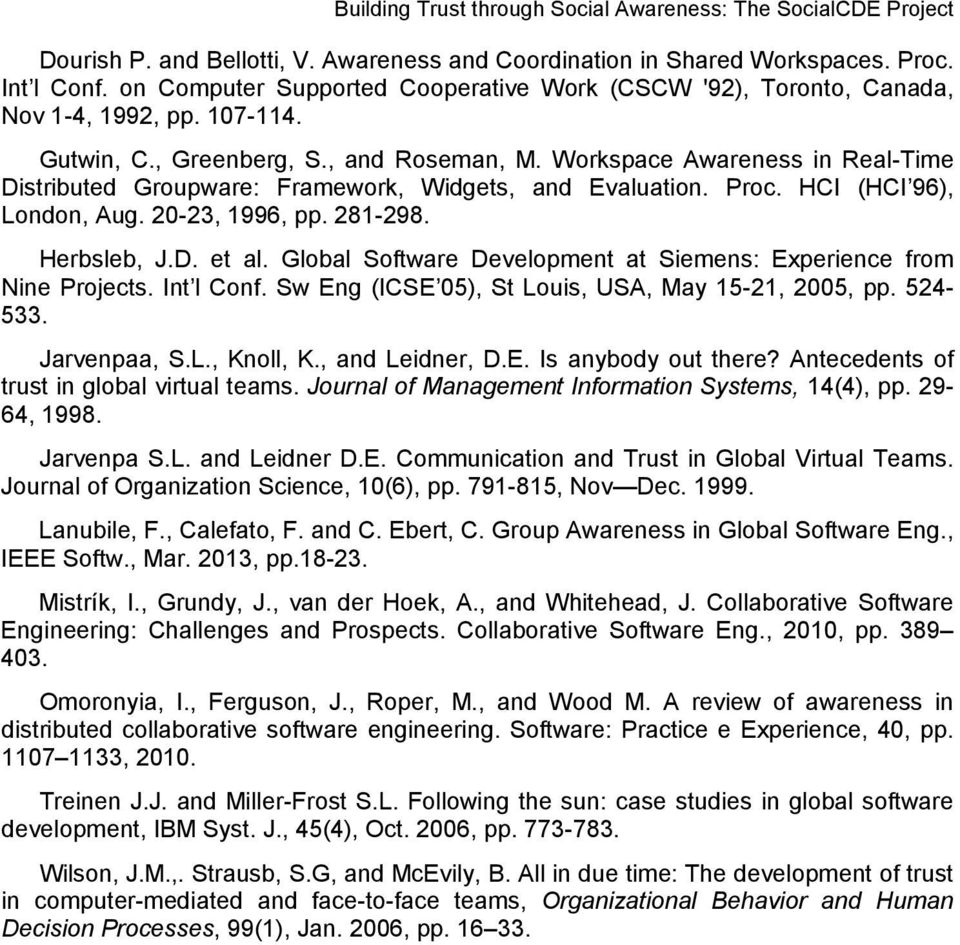 Herbsleb, J.D. et al. Global Software Development at Siemens: Experience from Nine Projects. Int l Conf. Sw Eng (ICSE 05), St Louis, USA, May 15-21, 2005, pp. 524-533. Jarvenpaa, S.L., Knoll, K.