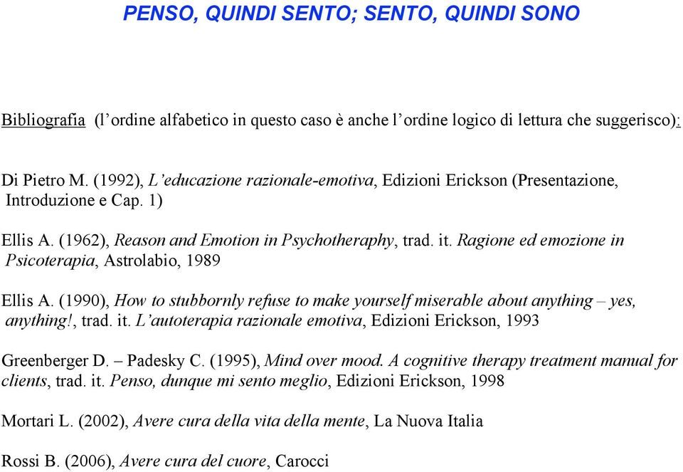 Ragione ed emozione in Psicoterapia, Astrolabio, 1989 Ellis A. (1990), How to stubbornly refuse to make yourself miserable about anything yes, anything!, trad. it.