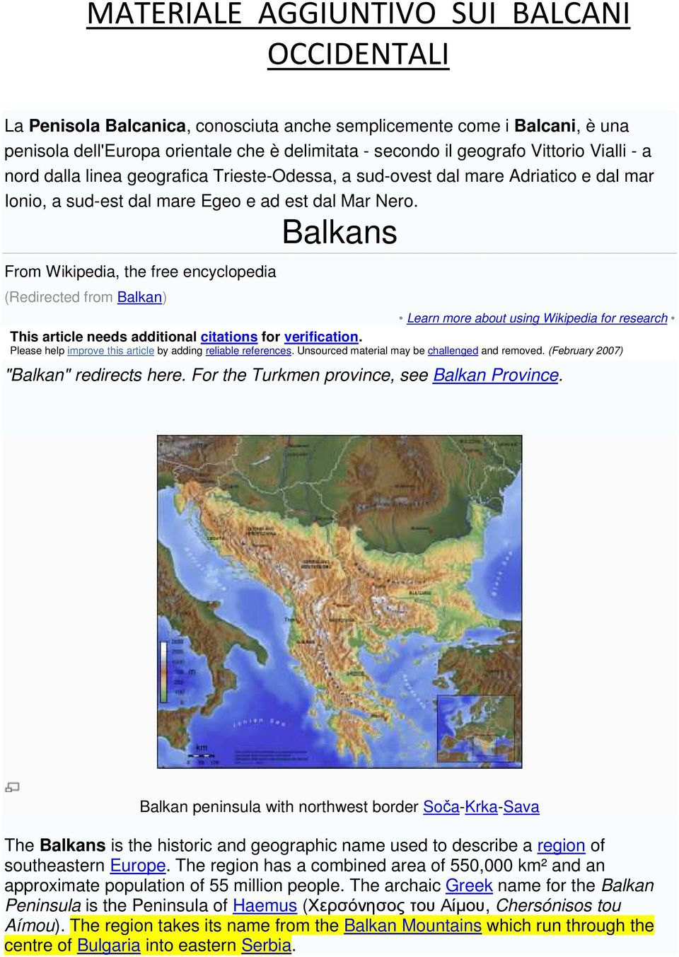Balkans From Wikipedia, the free encyclopedia (Redirected from Balkan) Learn more about using Wikipedia for research This article needs additional citations for verification.